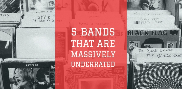 5 Bands That Are MassivelyUnderrated!