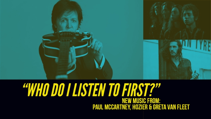 """WHO DO I LISTEN TO FIRST?"": New Music From Paul McCartney, Hozier and Greta Van Fleet!"