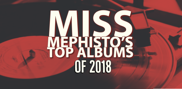Miss Mephisto's Top Albums of 2018!