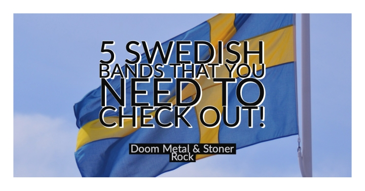 5 Swedish Stoner Metal Bands That You Need To Check Out!
