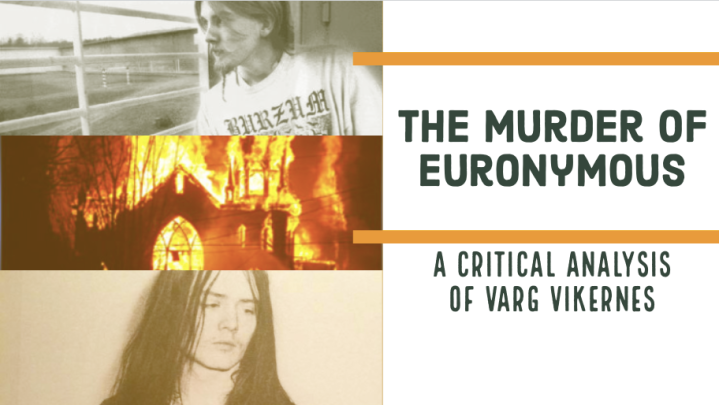 The Murder of Euronymous: A Critical Analysis Of Varg Vikernes