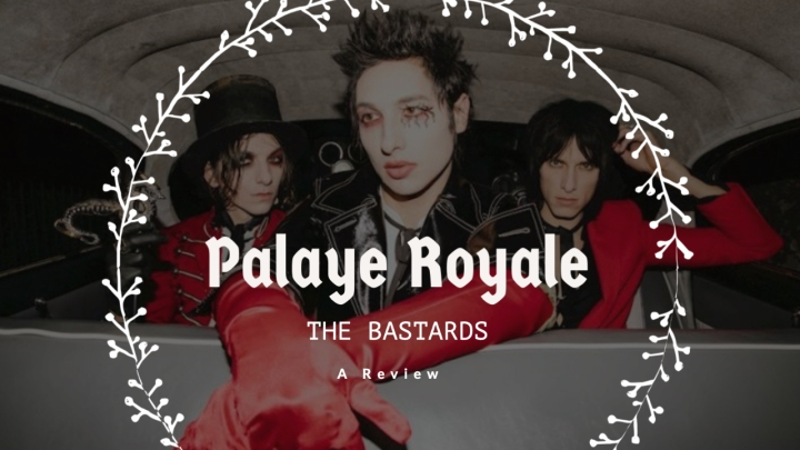 """Palaye Royale's """"The Bastards"""" Is A Brutally Honest Album Worth Listening To: AReview."""