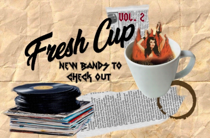 Fresh Cup (Vol.2): 7 (New) Bands You Have To Hear!
